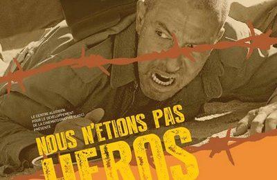 Algérie / Cinéma / «Nous n'étions pas des héros» contribue à une meilleure connaissance de ce pan encore méconnu de la guerre d'indépendance
