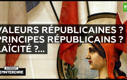 Interdit d'interdire – Valeurs républicaines ? Principes républicains ? Laïcité ?…