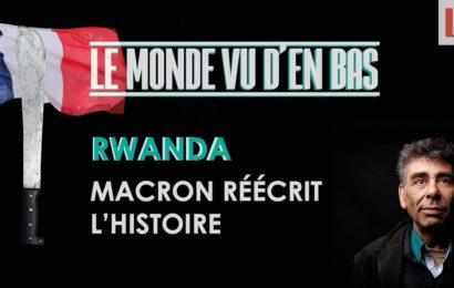 RWANDA : MACRON RÉÉCRIT L'HISTOIRE – Le monde vu d'en bas – n°13